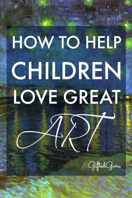 How to help children love great art - Gifted Guru - pinterest