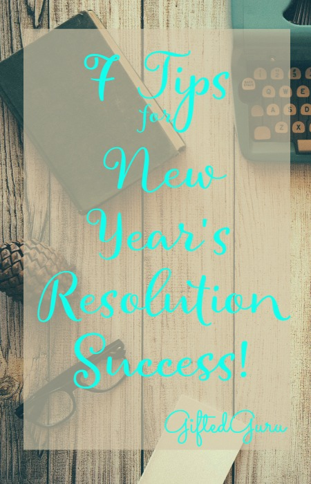7 Tips for New Years Resolution Success - The Gifted Guru