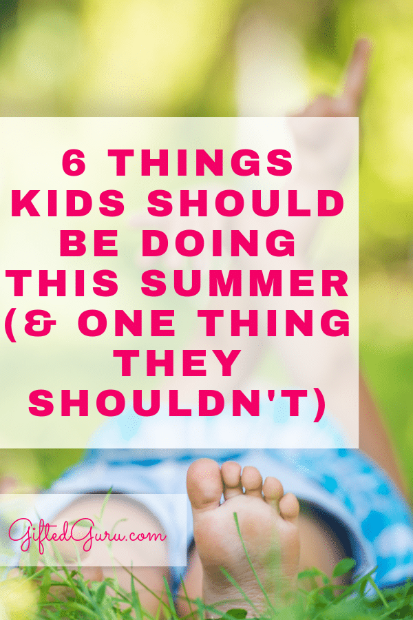 pinterest image for 6 Things Kids Should Be Doing This Summer and one thing they shouldn't article