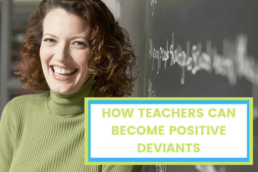 """Teacher in front of chalkboard with text """"How Teachers Can Become Positive Deviants."""""""